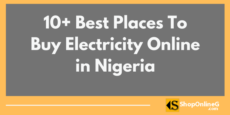You are currently viewing 10+ Best Places To Buy Electricity Online in Nigeria