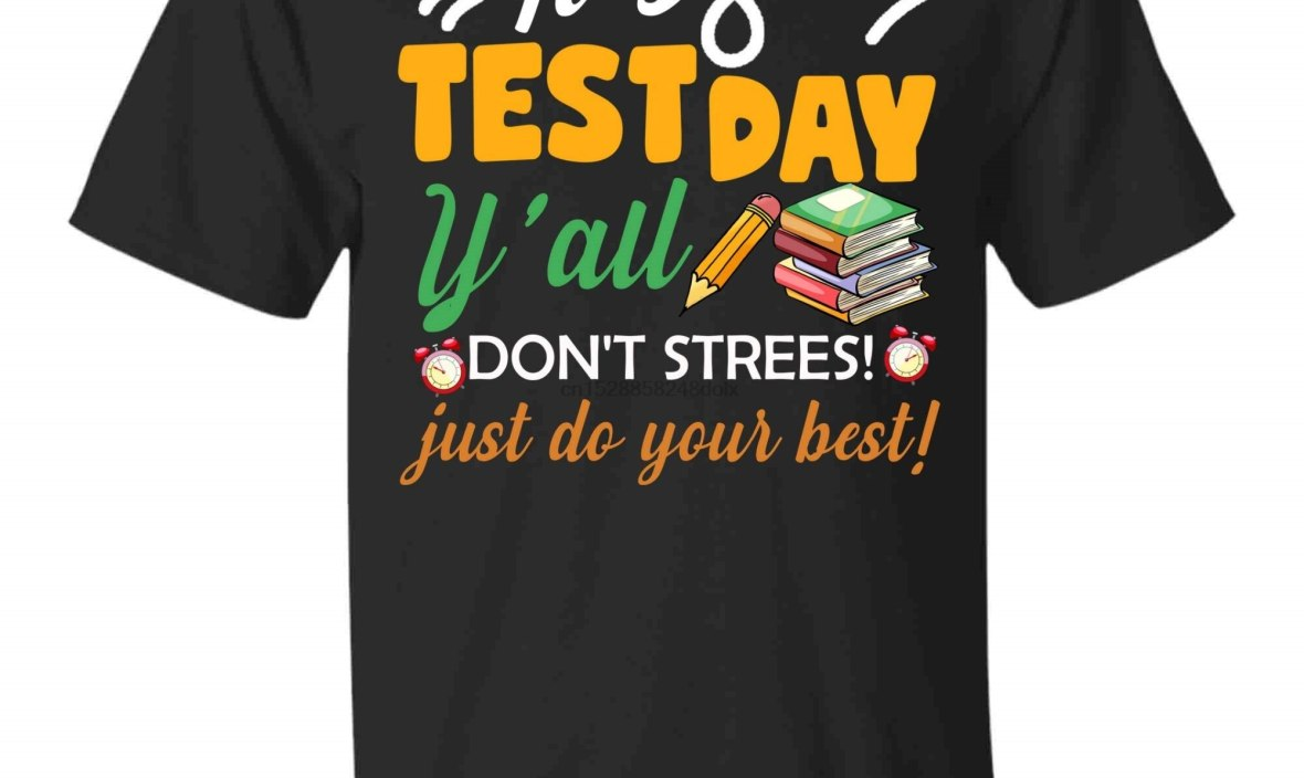 Test Day Teacher Shirt Testing Exam End of Year Gift Awesome
