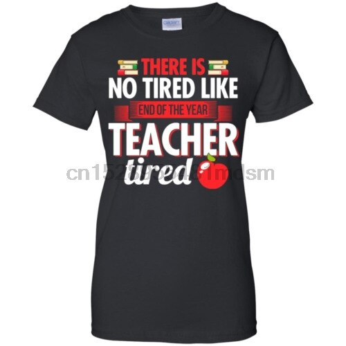 There Is No Tired Like End Of The Year Teacher Tired Ladies T-Shirt S-3XL