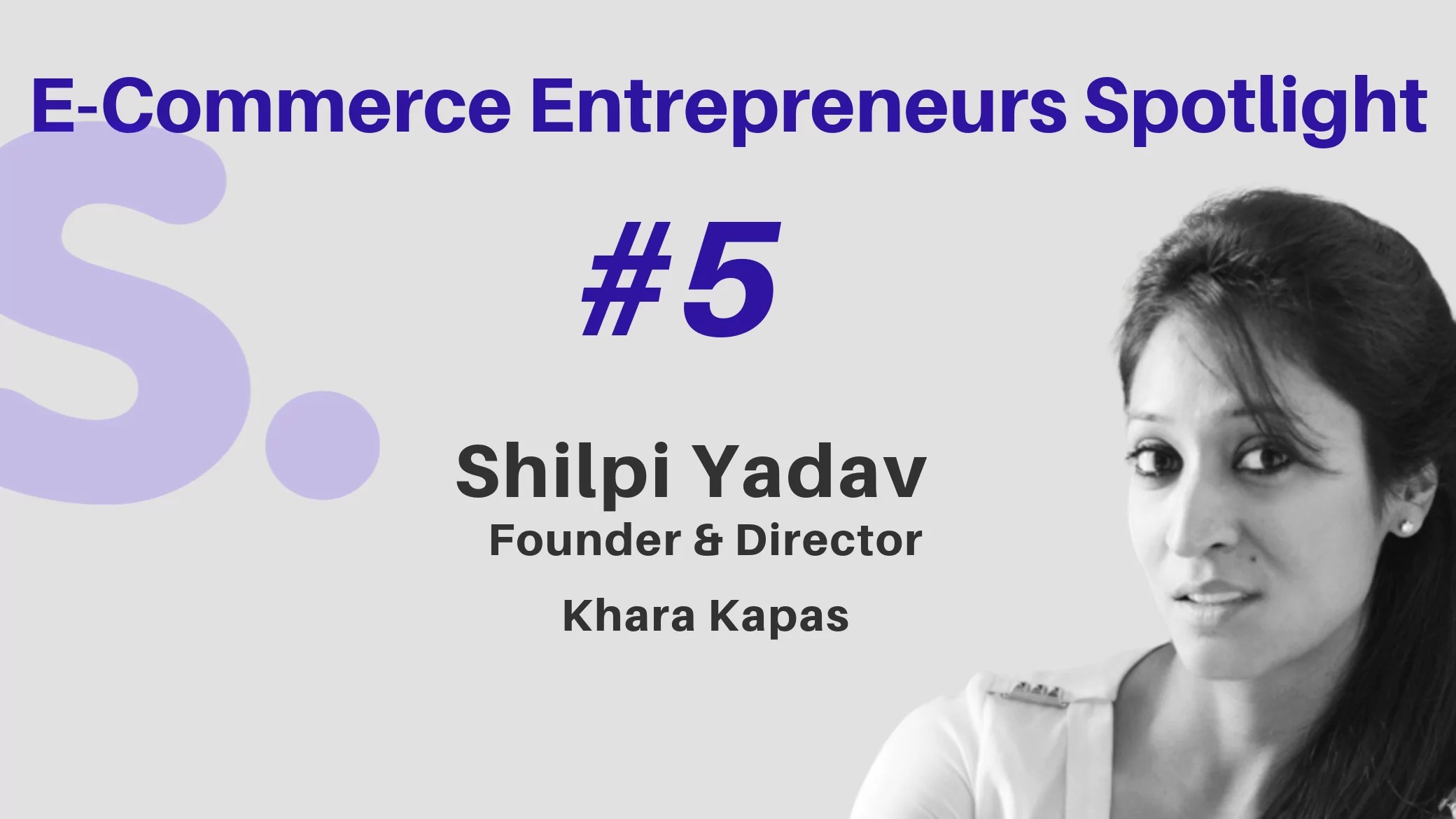 Shoppr's Interview with Shilpi Yadav, Founder & Director, Khara Kapas