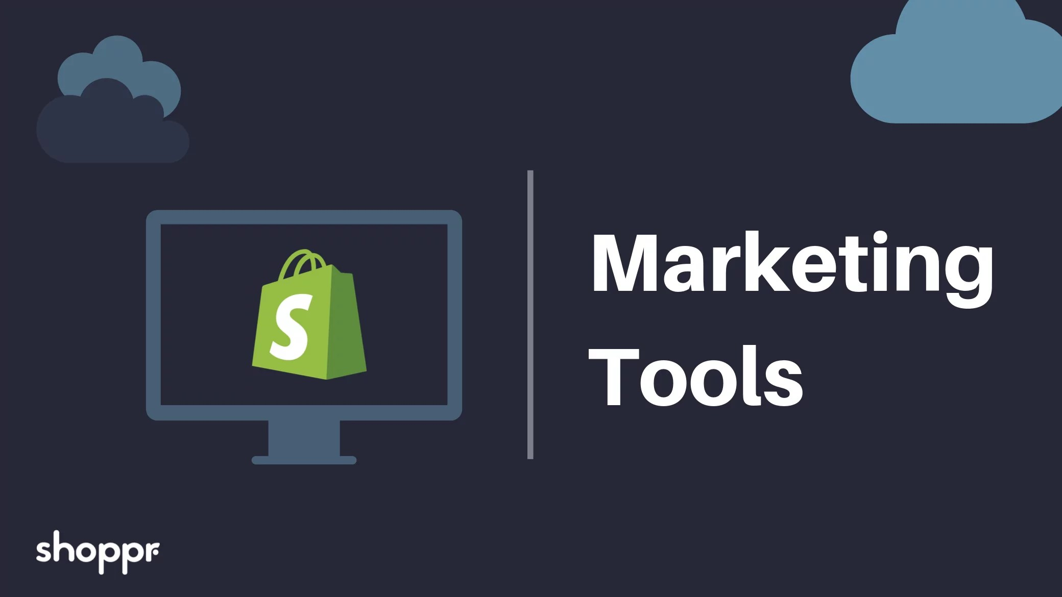 Shoppr's Guide on Marketing Tools For Shopify Stores