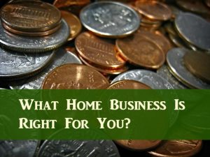 What Home Business Is Right For You?