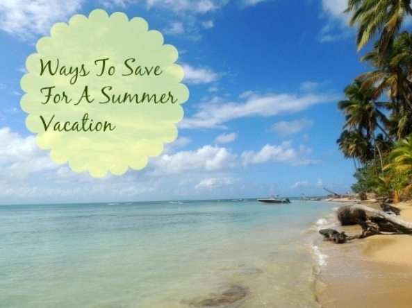 Ways To Save For A Summer Vacation