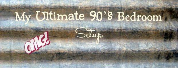 My Ultimate 90's Bedroom Setup