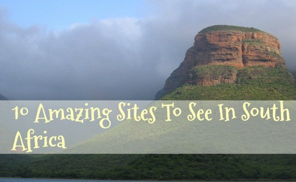10 Amazing Sites To See In South Africa