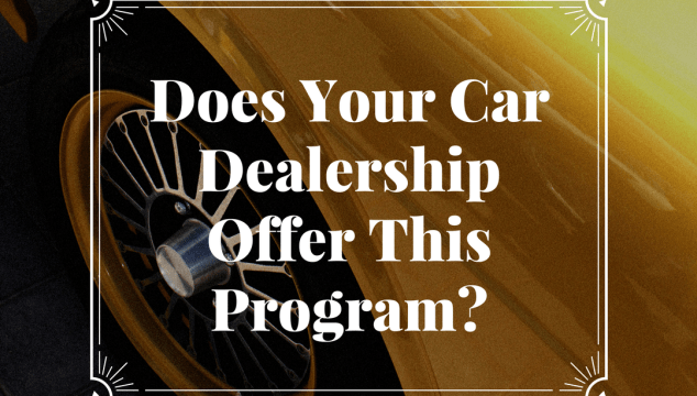Does Your Car Dealership Offer This Program?