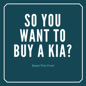 So You Want To Buy A Kia? Read This First!