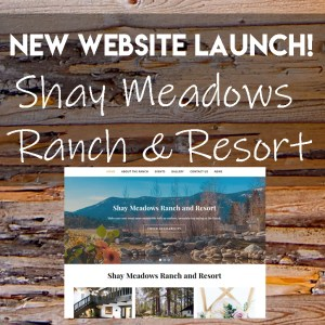 New Website Launch Shay Meadows Ranch and Resort