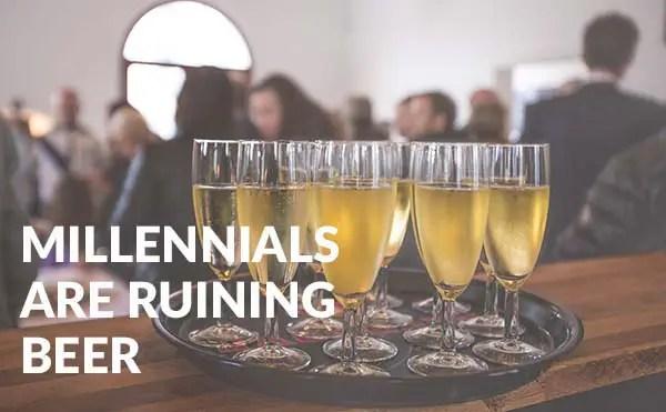 Millennials Are Ruining Beer