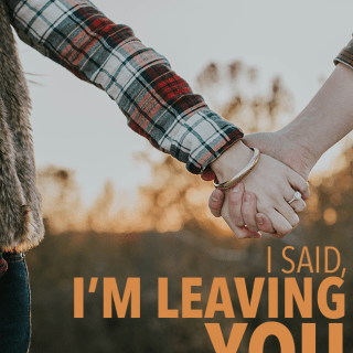"I said, ""I'm Leaving You."""