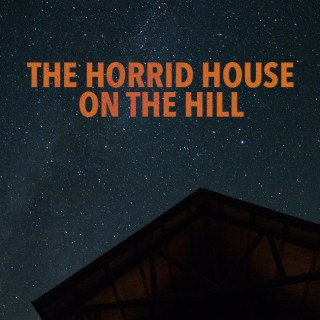 The Horrid House on the Hill