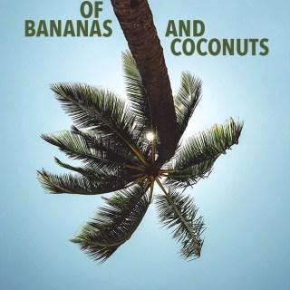 Of Bananas and Coconuts