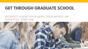 Get through graduate school without losing your mind, your money, or your full-time job.