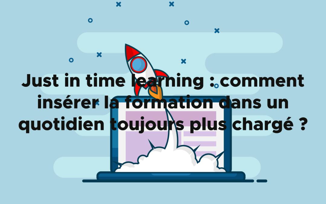 Just in time learning : comment insérer la formation dans un quotidien toujours plus chargé ?