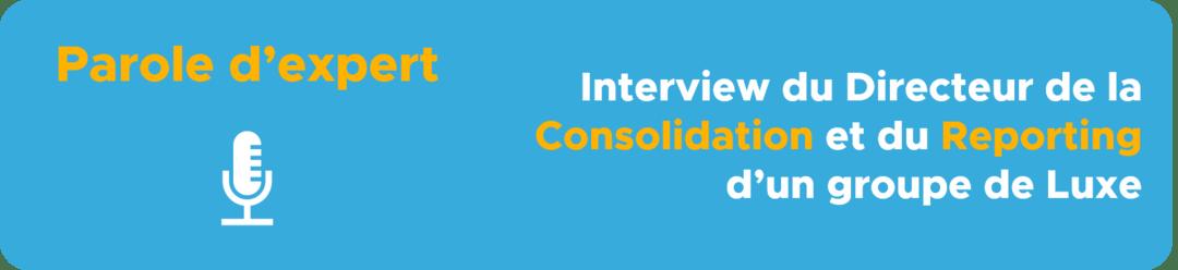 Parole d'expert – Interview du Directeur de la Consolidation et du Reporting d'un groupe de Luxe