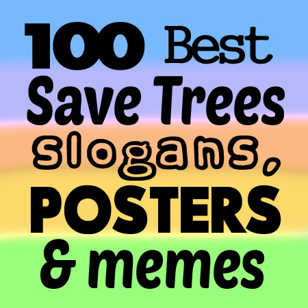 100 Best Save Trees Slogans Posters And Memes Shout Slogans