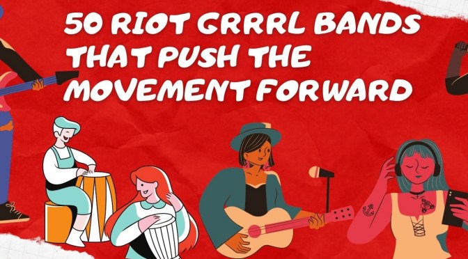 Riot Grrrl Is Not Dead: 50 Bands That Push The Movement Forward