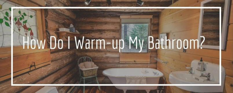 How Do I Warm-up My Bathroom