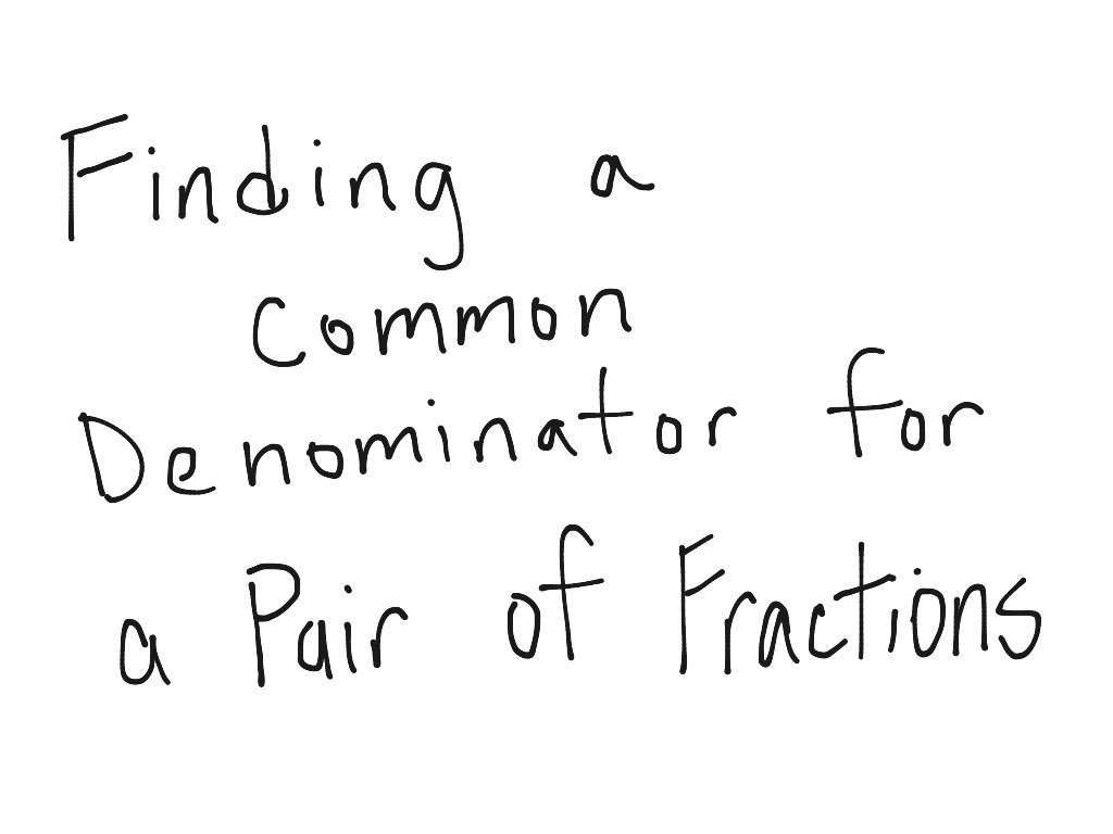 Finding A Common Denominator For A Pair Of Fractions