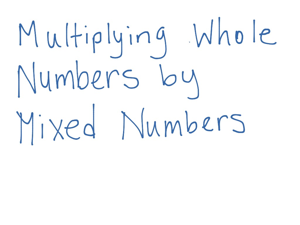Multiplying Whole Numbers By Mixed Numbers