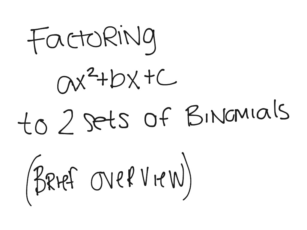 Factoring Ax 2 Bx C To Two Sets Of Binomials