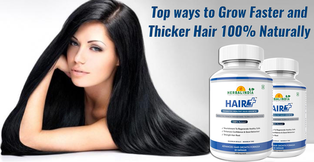 Top ways to Grow Faster and Thicker Hair 100% Naturally