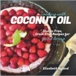 Cooking with Coconut Oil by Elizabeth Nyland