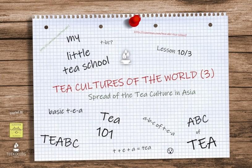 My Little Tea School - The ABC of TEA, Lesson 10/3 : Tea Cultures of the World (3) - Spread of Tea Culture in Asia
