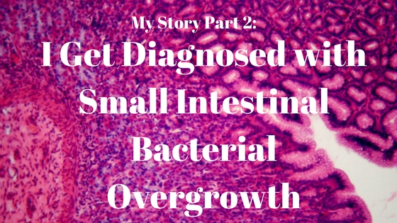 Diagnosed With Small Intestinal Bacterial Overgrowth