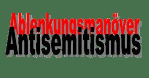 Antisemitismus Ablenkungsmanöver