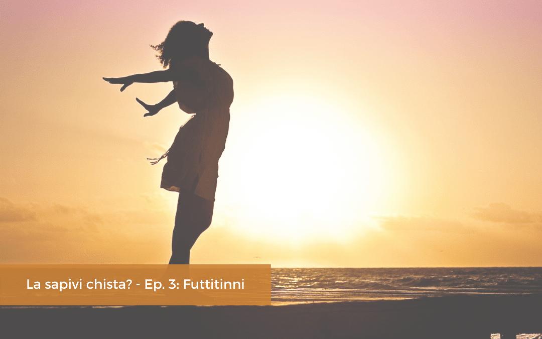 Futtitinni: una parola magica per le avversità della vita