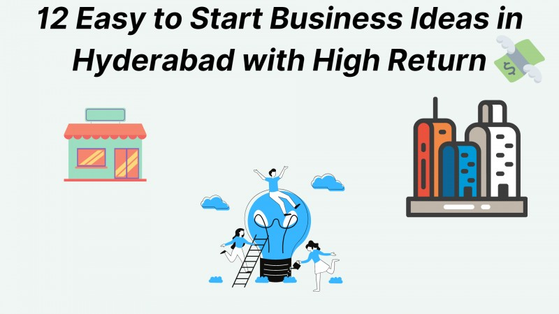 12 Easy to Start Business Ideas in Hyderabad with High Return