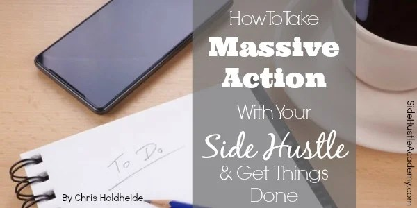 How To Take Massive Action With Your Side Hustle & Get Things Done