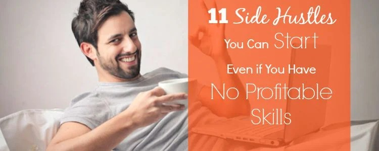 11 Side Hustles You Can Start Even if You Have No Profitable Skills 4