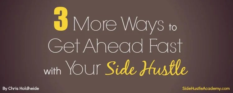 3 more ways to get ahead fast with your side hustle