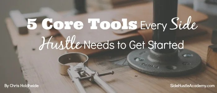 5 Core Tools Every Side Hustle Needs to Get Started