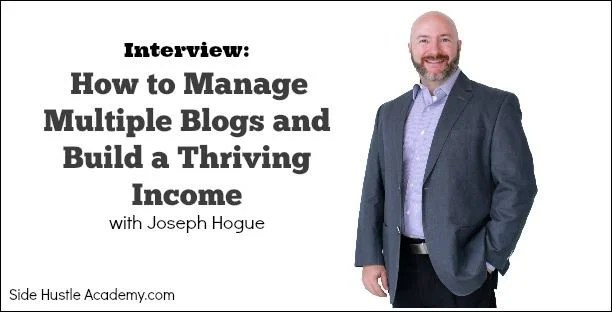 Interview:  How to Manage Multiple Blogs and Build a Thriving Income with Joseph Hogue