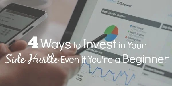 4 Ways to Invest in Your Side Hustle Even if You're a Beginner