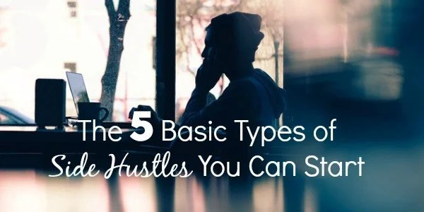 The 5 Basic Types of Side Hustles You Can Start