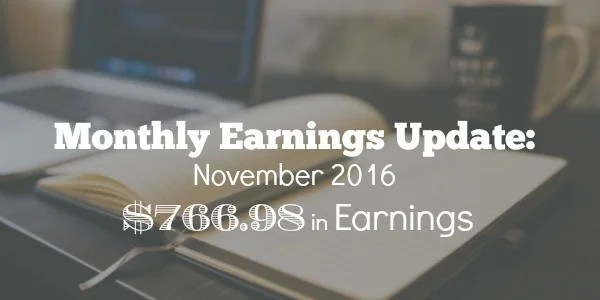 Monthly Earnings Update: November 2016 $766.98 in Earnings
