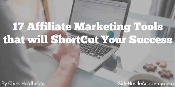 17 Affiliate Marketing Tools That Will Shortcut Your Success