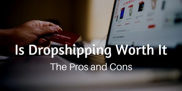 Is Dropshipping Worth It – The Pros and Cons