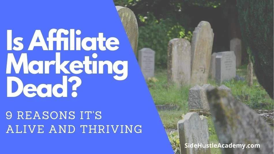 Is Affiliate Marketing Dead?  9 Reasons it's Alive and Thriving