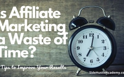 Is Affiliate Marketing a Waste of Time, Money, and Effort?