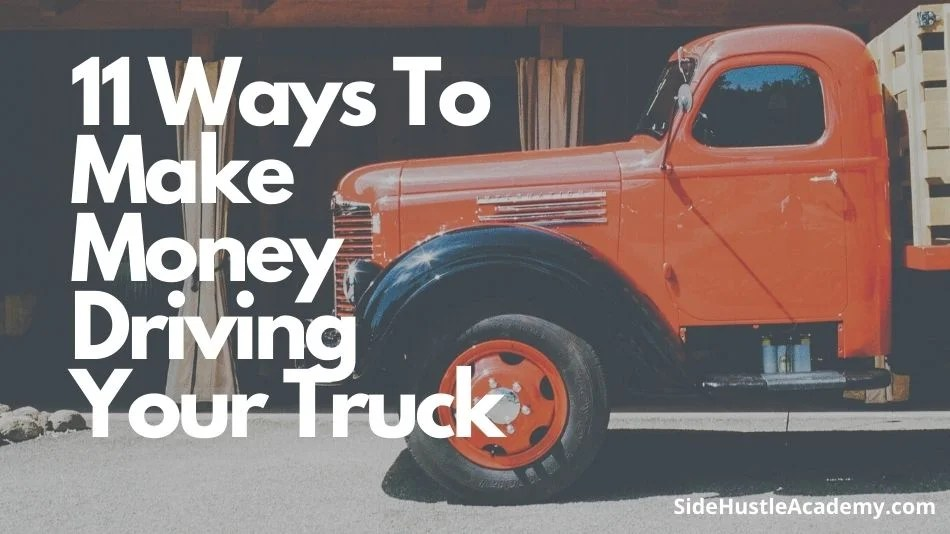 11 Side Hustle Ideas to Make Money with Your Truck
