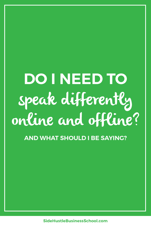 Do I need to speak differently online and offline – Side Hustle Business School