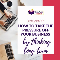 How To Take The Pressure Off Your Business By Thinking Long-Term