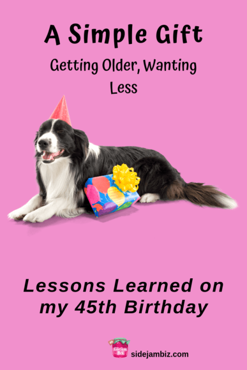 A Simple Gift - Getting Older, Wanting Less - Lessons Learned for my 45th Birthday #lessonslearned #moneylessons #personalfinance #financetips #savingmoney #intentionalliving #enjoylife #noregrets #lovefully #giving #learning #spendless #birthday