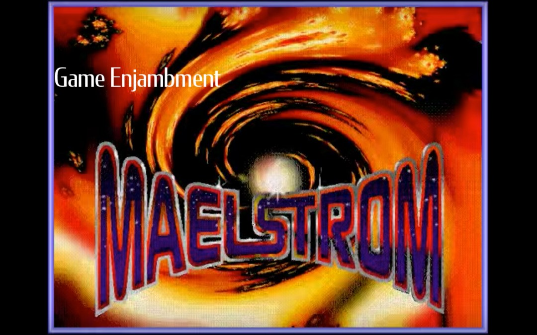 Game Enjambment: Maelstrom