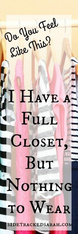 I have a full closet, but nothing to wear!